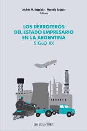 Los derroteros del estado empresario en La Argentina Siglo XX