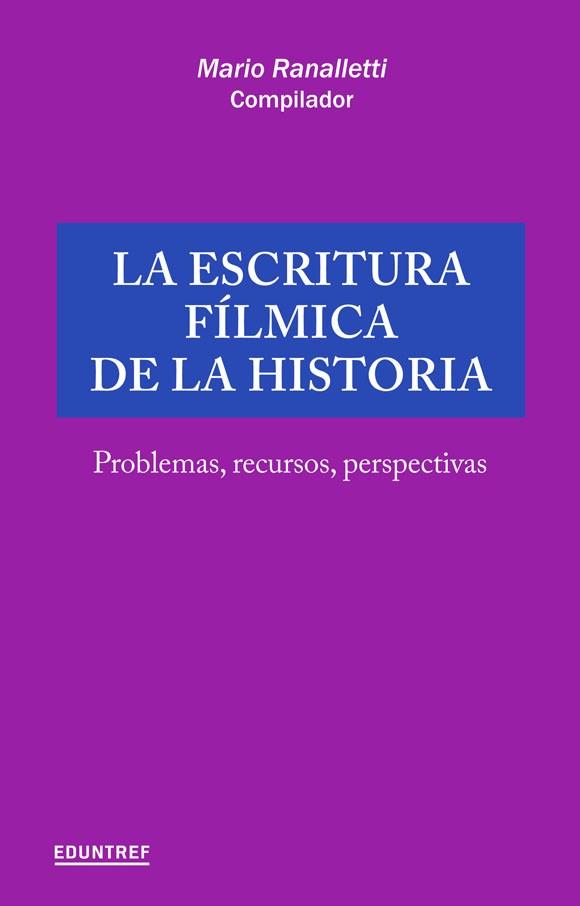 La escritura fílmica de la historia, problemas, recursos, perspectivas