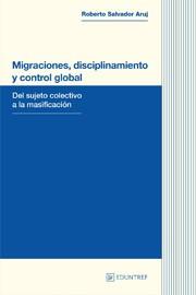 Migraciones, disciplinamiento y control global del sujeto colectivo a la masificación